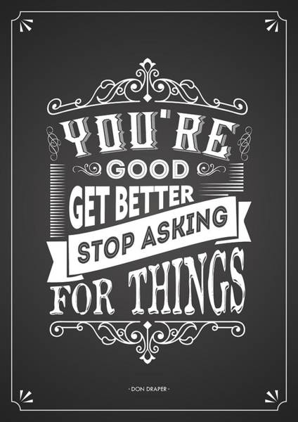 Wall Art - Digital Art - You Are Good Get Better Stop Asking For Things Life Inspirational Quotes Poster by Lab No 4