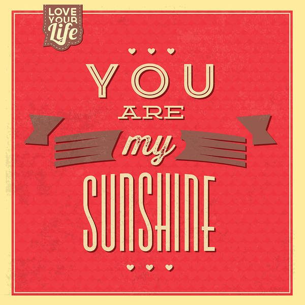 Wall Art - Digital Art - You Are My Sunshine by Naxart Studio