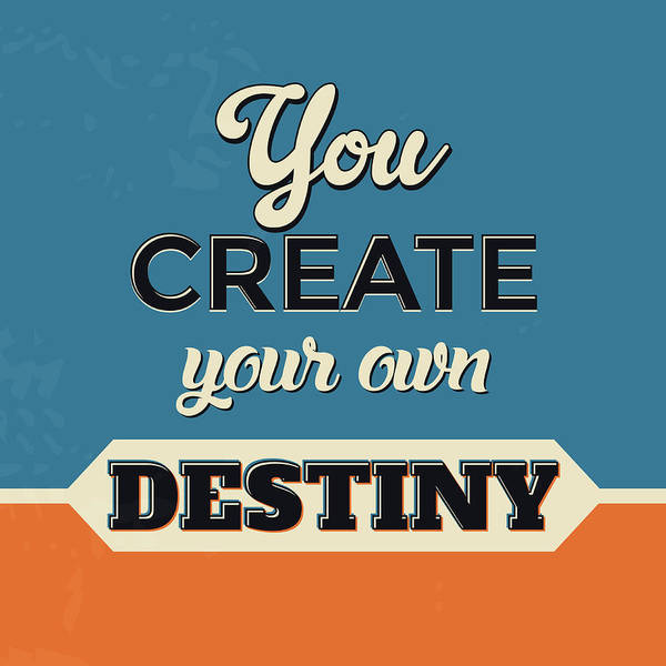 Laughs Wall Art - Digital Art - You Create Your Own Destiny by Naxart Studio