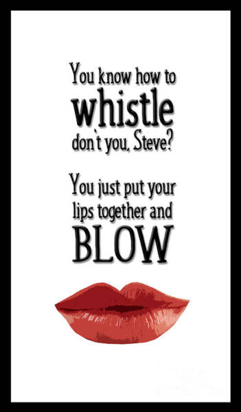Bogart Digital Art - You Know How To Whistle, Don't You... by Mary Machare