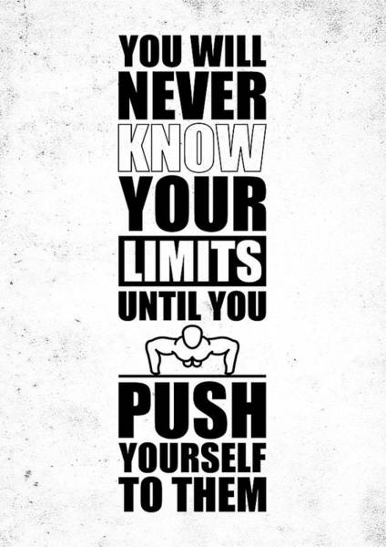 Wall Art - Digital Art - You Will Never Know Your Limits Until You Push Yourself To Them Gym Motivational Quotes Poster by Lab No 4