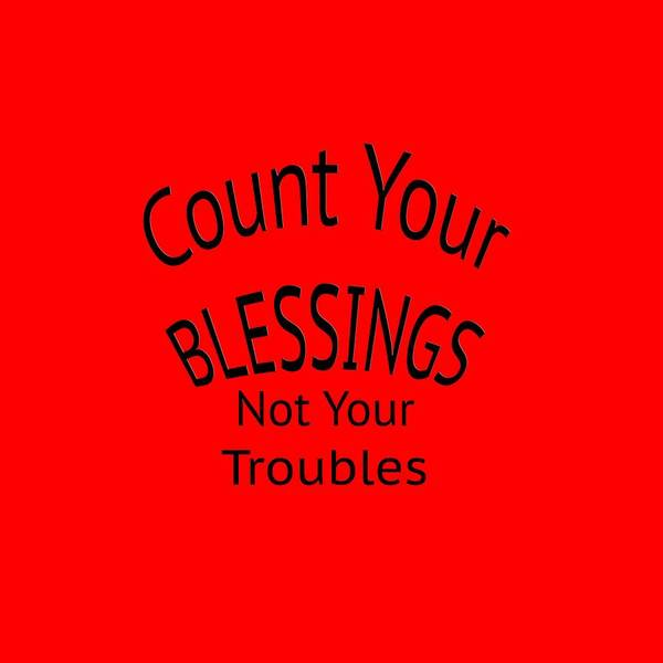 Digital Art - Your Blessings Not Your Troubles 1 by M K Miller