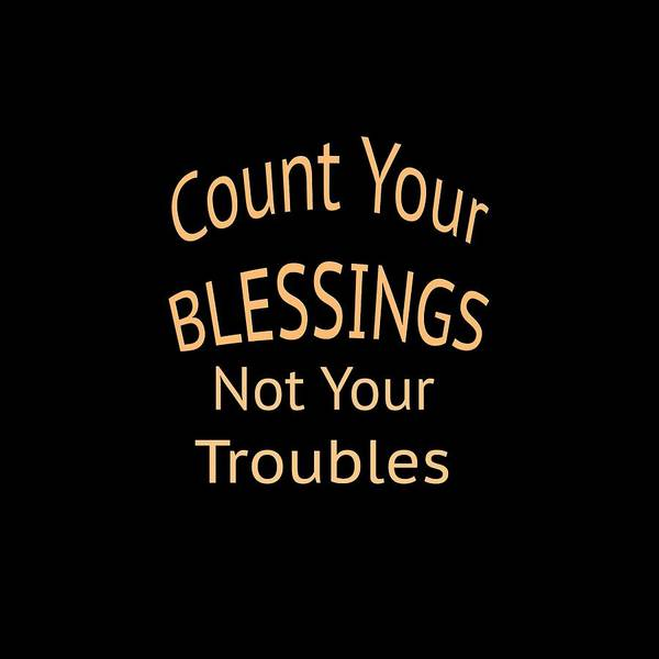Digital Art - Your Blessings Not Your Troubles 2 by M K Miller