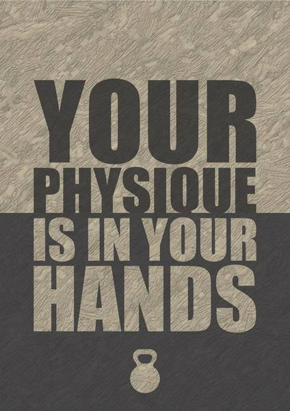Fitness Digital Art - Your Physique Is In Your Hands Inspirational Quotes Poster by Lab No 4