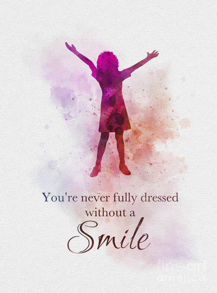 Wall Art - Mixed Media - You're Never Fully Dressed Without A Smile by My Inspiration