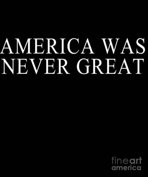 Digital Art - America Was Never Great by Flippin Sweet Gear