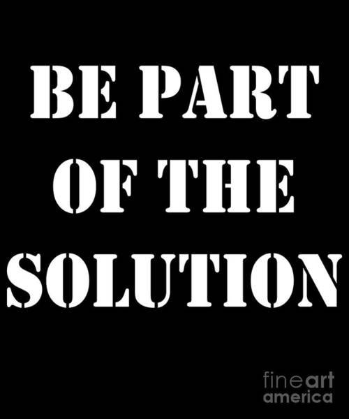 Digital Art - Be Part Of The Solution by Flippin Sweet Gear