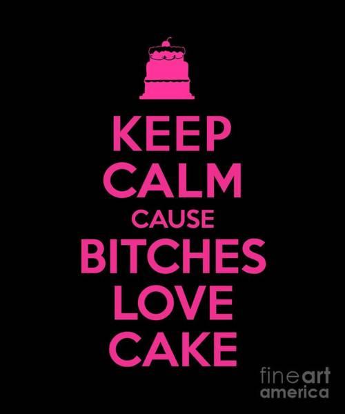 Digital Art - Bitches Love Cake Funny Birthday by Flippin Sweet Gear