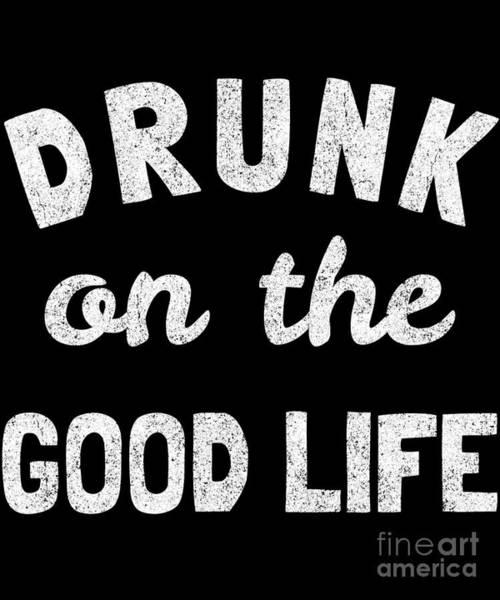 Digital Art - Drunk On The Good Life by Flippin Sweet Gear