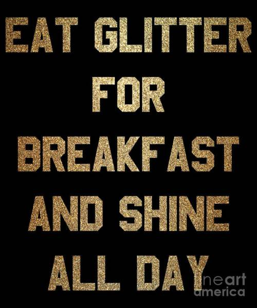 Digital Art - Eat Glitter And Shine All Day by Flippin Sweet Gear
