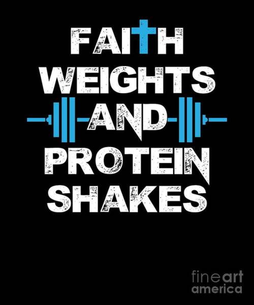 Powerlifting Digital Art - Faith Weights And Protein Shakes by The Perfect Presents