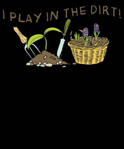 Organic Gardening Drawing - Gardener I Play In The Dirt Gardening by Kanig Designs