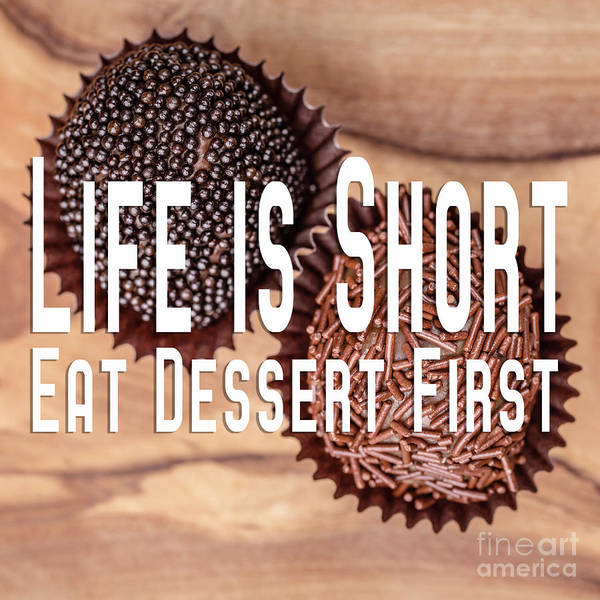 Hand Made Wall Art - Photograph - Life Is Short Eat Dessert First Chocolate Lover by Edward Fielding