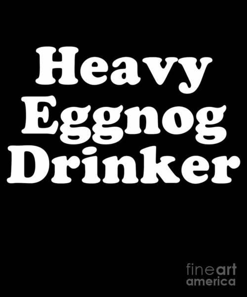Digital Art - Heavy Eggnog Drinker by Flippin Sweet Gear