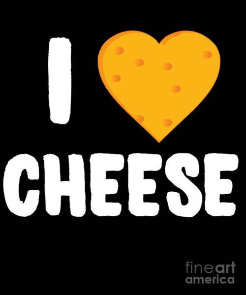 Digital Art - I Love Cheese by Flippin Sweet Gear