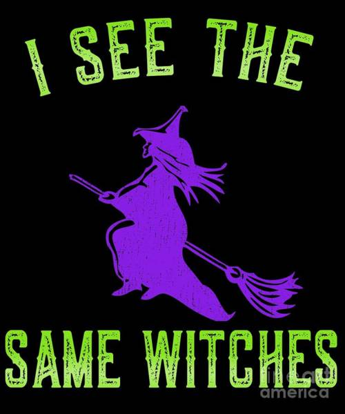 Digital Art - I See The Same Witches by Flippin Sweet Gear