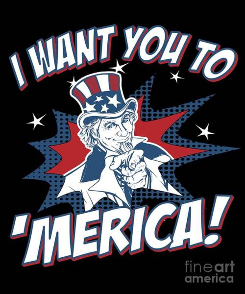 Digital Art - I Want You To Merica 4th Of July Patriotic by Flippin Sweet Gear