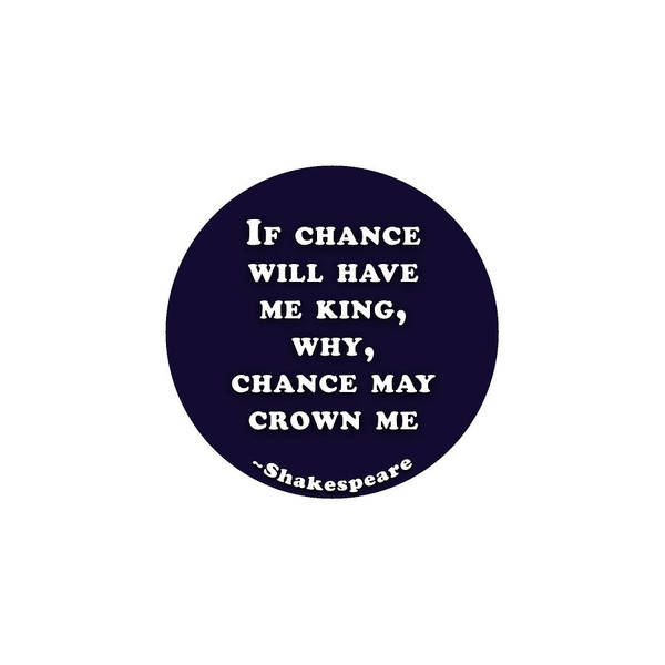 Wall Art - Digital Art - If Chance Will Have Me King #shakespeare #shakespearequote by TintoDesigns