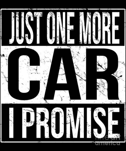 Digital Art - Just One More Car I Promise by Flippin Sweet Gear