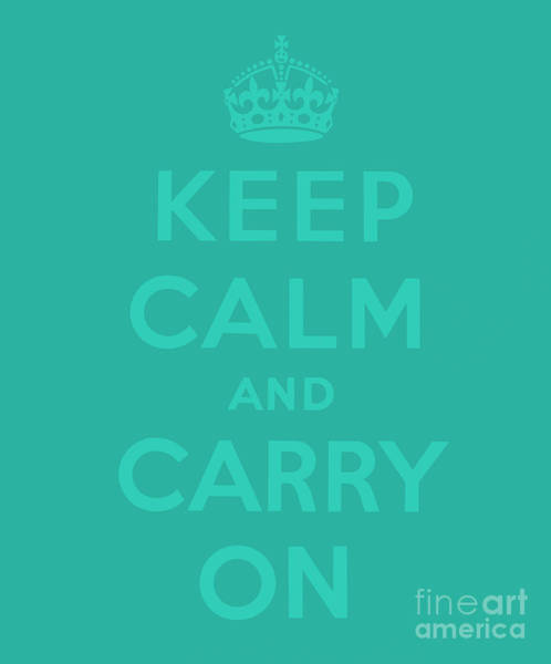 Wall Art - Digital Art - Keep Calm And Carry On, Teal by English School