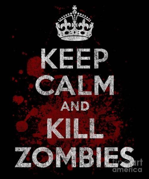 Digital Art - Keep Calm Kill Zombies by Flippin Sweet Gear