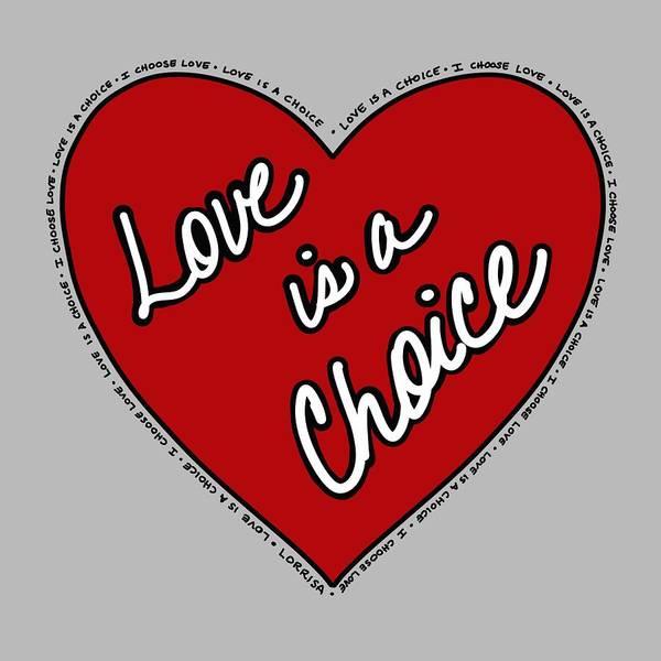 Digital Art - Love Is A Choice by Lorrisa Dussault
