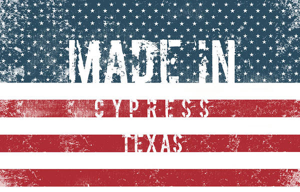 Cypress Digital Art - Made In Cypress, Texas by Tinto Designs