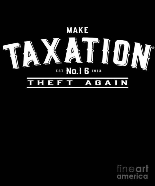 Digital Art - Make Taxation Theft Again by Flippin Sweet Gear