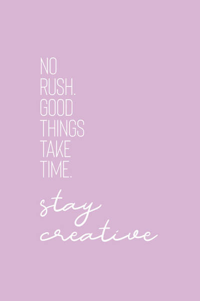 Wall Art - Digital Art - No Rush - Good Things Take Time - Stay Creative by Melanie Viola
