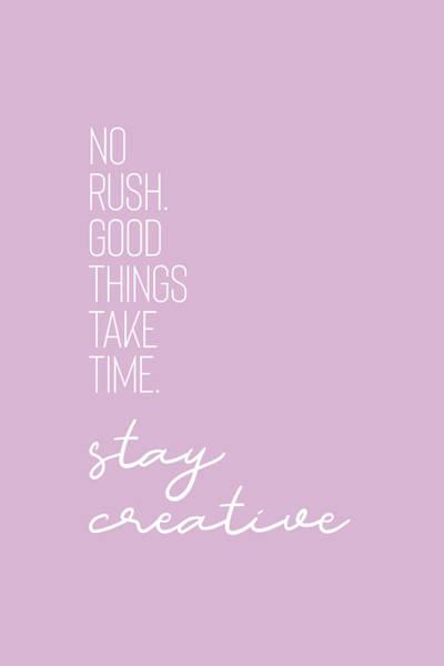 Wall Art - Digital Art - No Rush - Good Things Take Time - Stay Creative by Melanie Viola