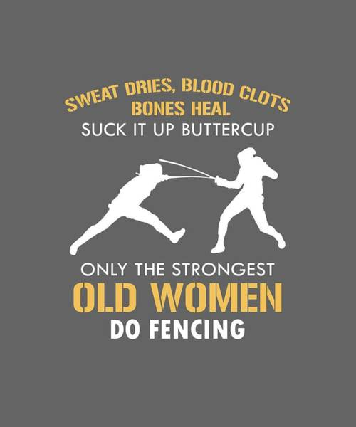 Steaks Digital Art - Only The Strongest Old Women Do Fencing by Unique Tees