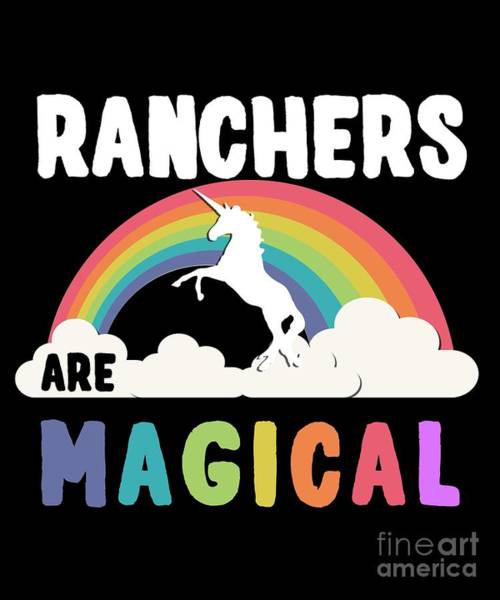 Digital Art - Ranchers Are Magical by Flippin Sweet Gear