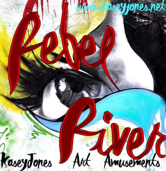 Mixed Media - Rebel River Kasey Jones Art Amusements by Kasey Jones