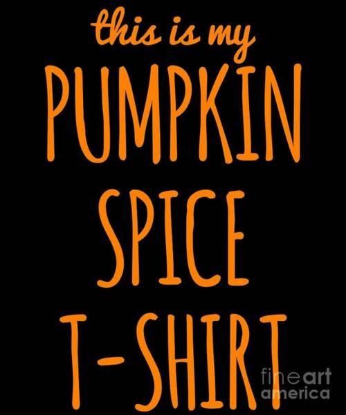 Digital Art - This Is My Pumpkin Spice by Flippin Sweet Gear