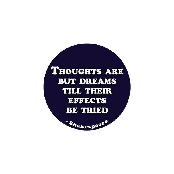 Are Digital Art - Thoughts Are But Dreams Till Their Effects Be Tried  #shakespeare #shakespearequote by TintoDesigns