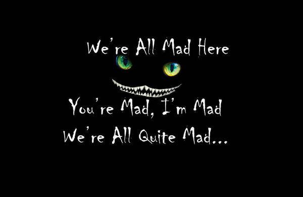 Digital Art - We're All Quite Mad Here by Jeff Folger