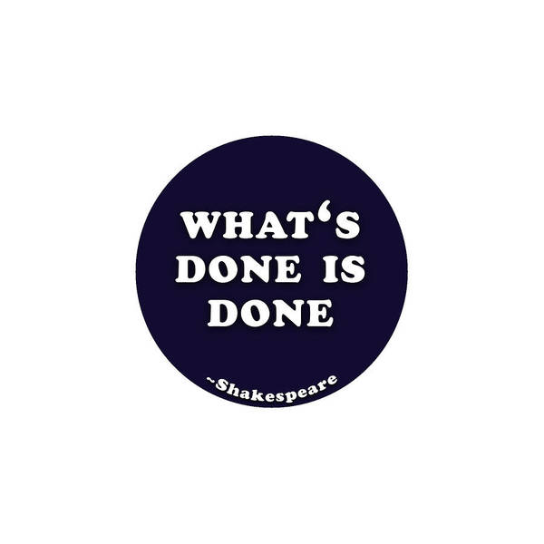 What Digital Art - What 's Done Is Done #shakespeare #shakespearequote by TintoDesigns