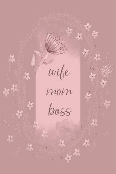Designs Digital Art - Wife - Mom - Boss by Melanie Viola