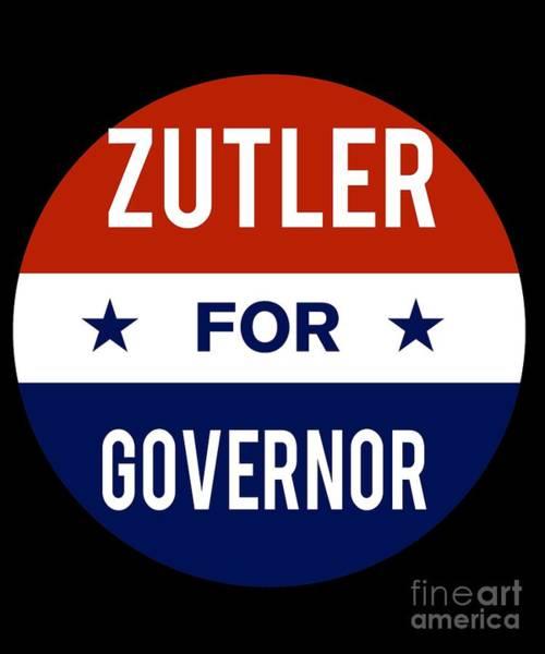 Digital Art - Zutler For Governor 2018 by Flippin Sweet Gear