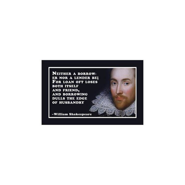 Wall Art - Digital Art - Neither A Borrower Nor A Lender Be #shakespeare #shakespearequote by TintoDesigns
