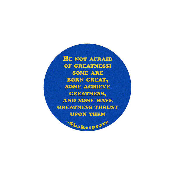 Wall Art - Digital Art - Be Not Afraid Of Greatness #shakespeare #shakespearequote by TintoDesigns