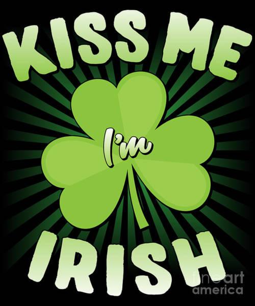 Digital Art - Kiss Me Im Irish by Flippin Sweet Gear