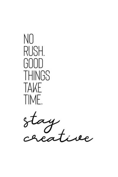 Wall Art - Digital Art - No Rush. Good Things Take Time. Stay Creative. by Melanie Viola
