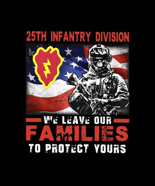 War Bonds Digital Art - 25th Infantry Division We Leave Our Familes To Protect Yours Country Patriotic by Enzo Angelo
