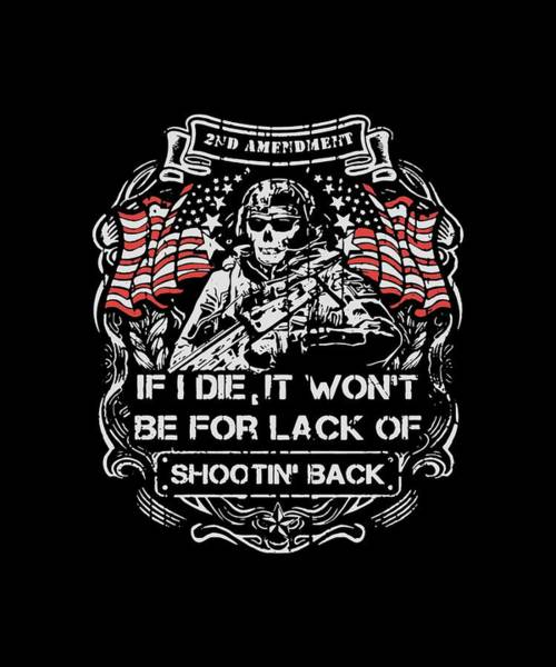 War Bonds Digital Art - 2nd Amendment If I Die It Won't Be For Lack Of Shootin Back Veteran by Eulalia Costa