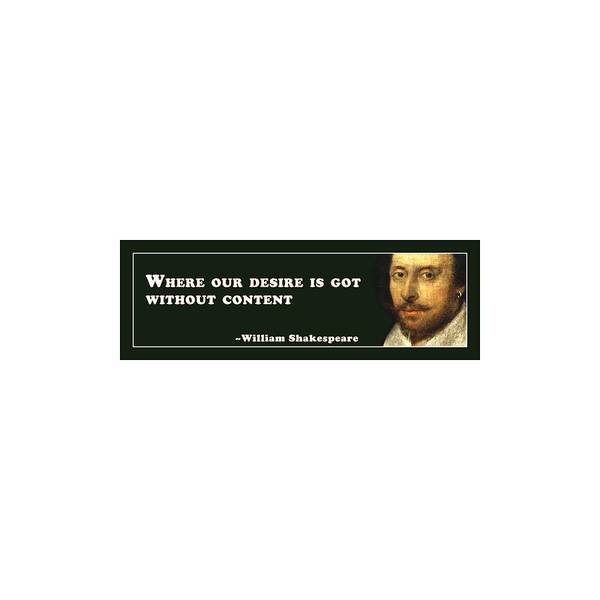 Desires Digital Art - Where Our Desire Is Got Without Content  #shakespeare #shakespearequote by TintoDesigns
