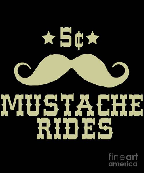 Sarcastic Wall Art - Digital Art - 5 Cent Mustache Rides Sarcastic Funny by Flippin Sweet Gear