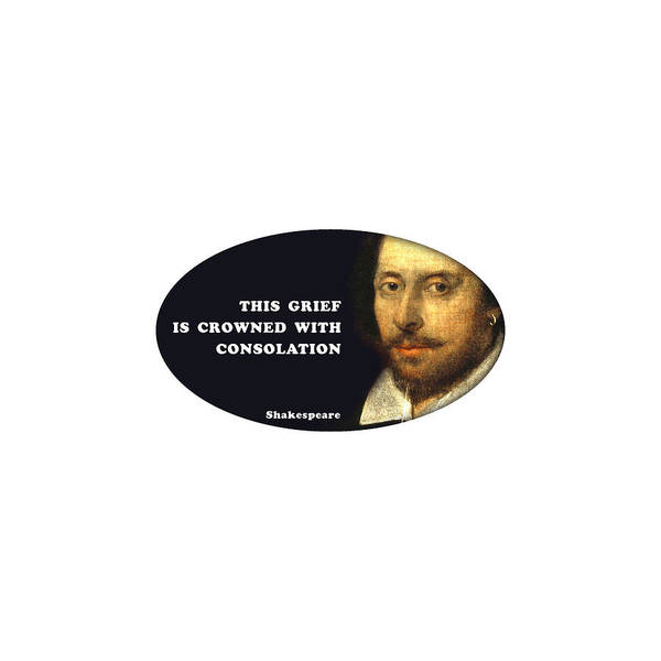 Consolation Wall Art - Digital Art - This Grief Is Crowned With Consolation #shakespeare #shakespearequote by TintoDesigns