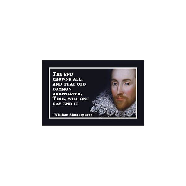 Wall Art - Digital Art - The End Crowns All #shakespeare #shakespearequote by TintoDesigns