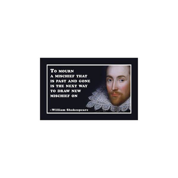 Wall Art - Digital Art - To Mourn A Mischief #shakespeare #shakespearequote by TintoDesigns
